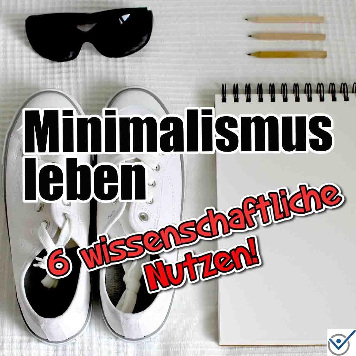 Minimalismus leben Vorteile minimalistisch leben